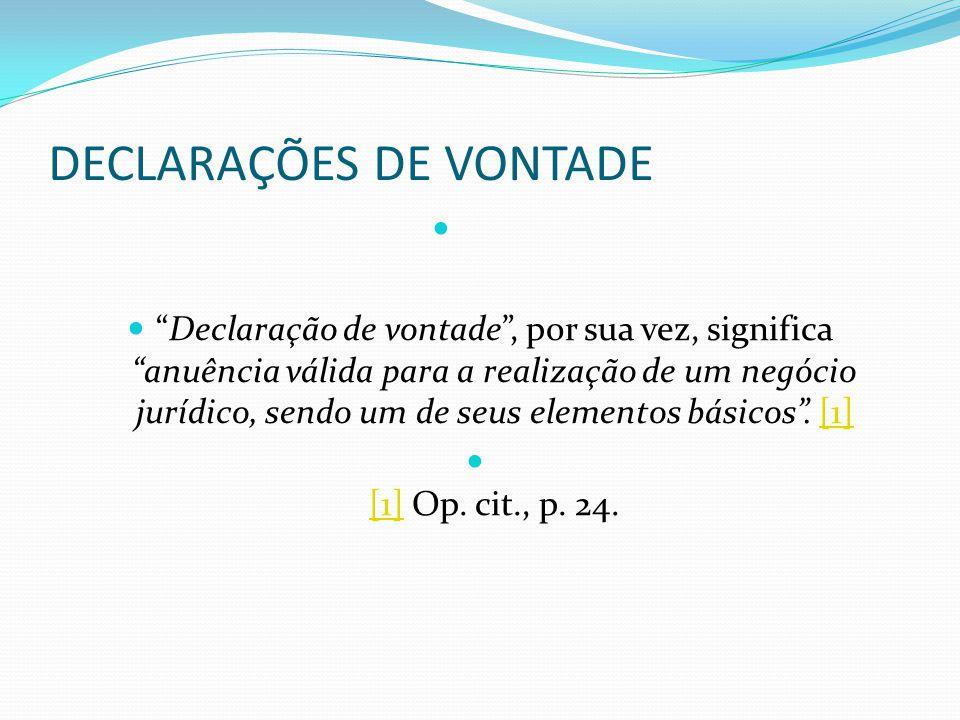 """DECLARAÇÕES DE VONTADE """"Declaração de vontade"""", por sua vez, significa """"anuência válida para a realização de um negócio jurídico, sendo um de seus ele"""