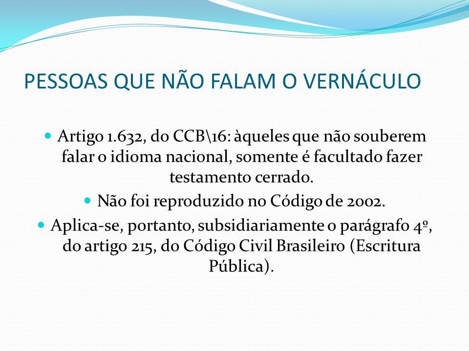 PESSOAS QUE NÃO FALAM O VERNÁCULO Artigo 1.632, do CCB\16: àqueles que não souberem falar o idioma nacional, somente é facultado fazer testamento cerr