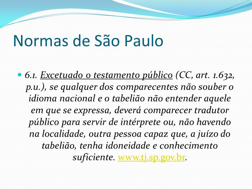 Normas de São Paulo 6.1. Excetuado o testamento público (CC, art. 1.632, p.u.), se qualquer dos comparecentes não souber o idioma nacional e o tabeliã