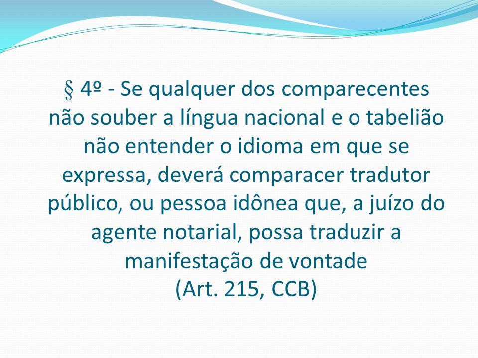 § 4º - Se qualquer dos comparecentes não souber a língua nacional e o tabelião não entender o idioma em que se expressa, deverá comparacer tradutor pú