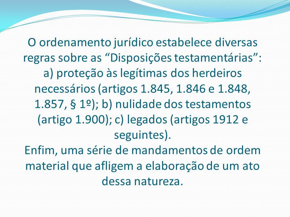"""O ordenamento jurídico estabelece diversas regras sobre as """"Disposições testamentárias"""": a) proteção às legítimas dos herdeiros necessários (artigos 1"""