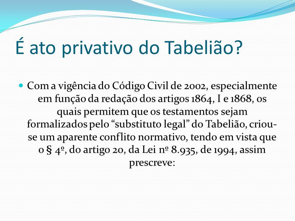 É ato privativo do Tabelião? Com a vigência do Código Civil de 2002, especialmente em função da redação dos artigos 1864, I e 1868, os quais permitem