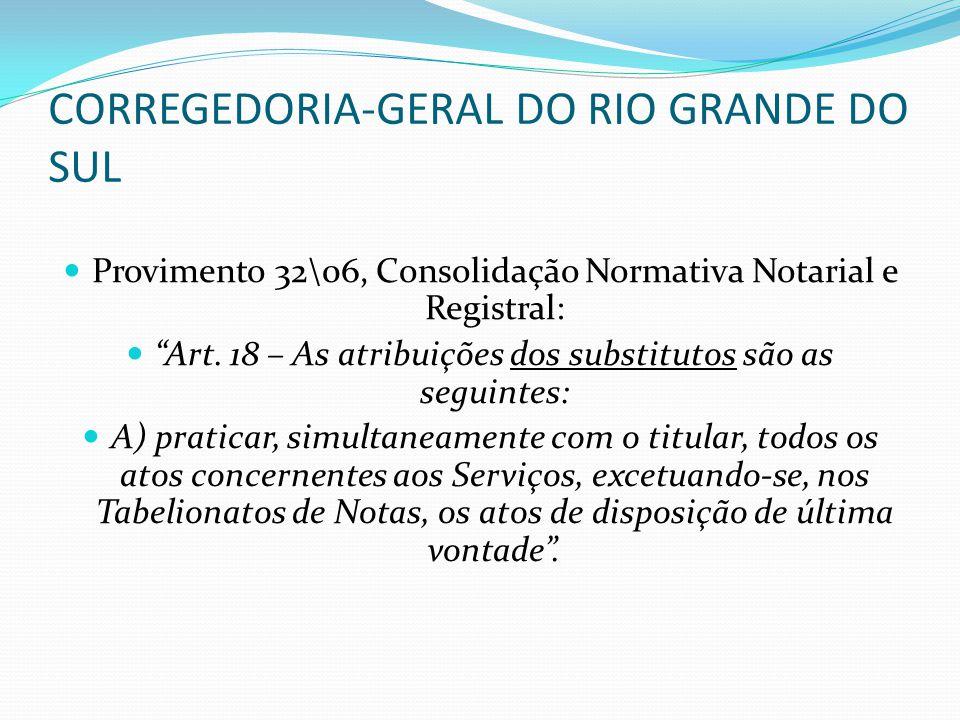 """CORREGEDORIA-GERAL DO RIO GRANDE DO SUL Provimento 32\06, Consolidação Normativa Notarial e Registral: """"Art. 18 – As atribuições dos substitutos são a"""
