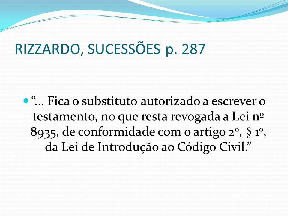 """RIZZARDO, SUCESSÕES p. 287 """"... Fica o substituto autorizado a escrever o testamento, no que resta revogada a Lei nº 8935, de conformidade com o artig"""