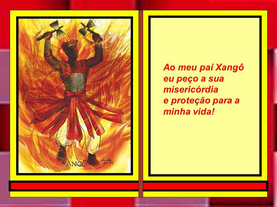 Ao meu pai Xangô eu peço a sua misericórdia e proteção para a minha vida!