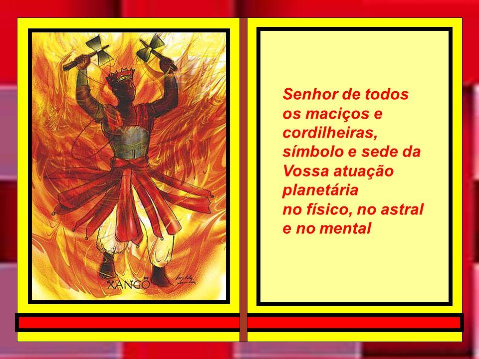 Senhor de todos os maciços e cordilheiras, símbolo e sede da Vossa atuação planetária no físico, no astral e no mental