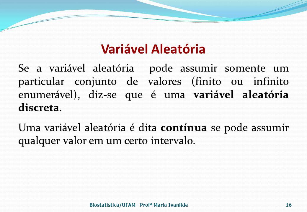 Variável Aleatória Se a variável aleatória pode assumir somente um particular conjunto de valores (finito ou infinito enumerável), diz-se que é uma va