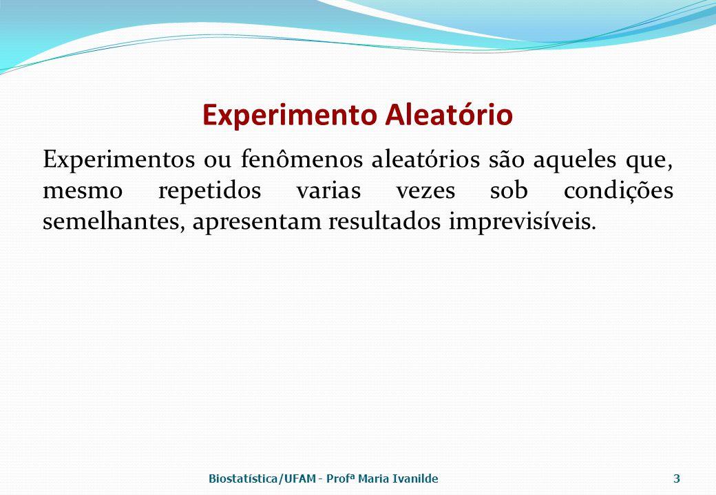 Experimento Aleatório Experimentos ou fenômenos aleatórios são aqueles que, mesmo repetidos varias vezes sob condições semelhantes, apresentam resulta