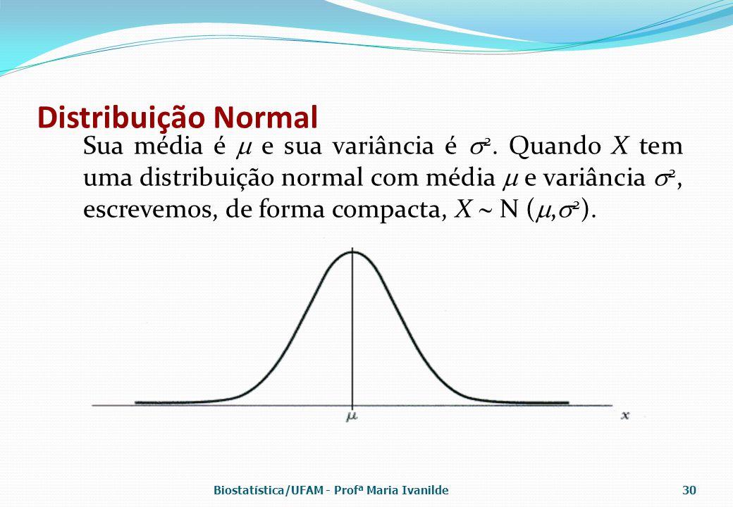 Distribuição Normal Sua média é  e sua variância é  2. Quando X tem uma distribuição normal com média  e variância  2, escrevemos, de forma compac