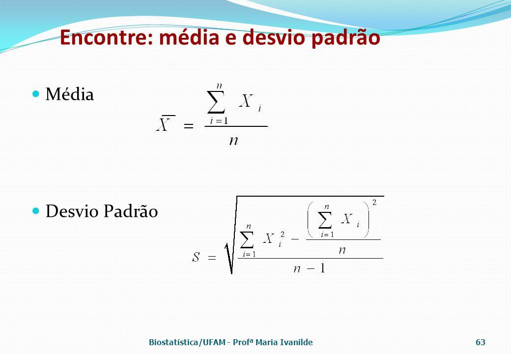 Encontre: média e desvio padrão Média Desvio Padrão Biostatística/UFAM - Profª Maria Ivanilde63
