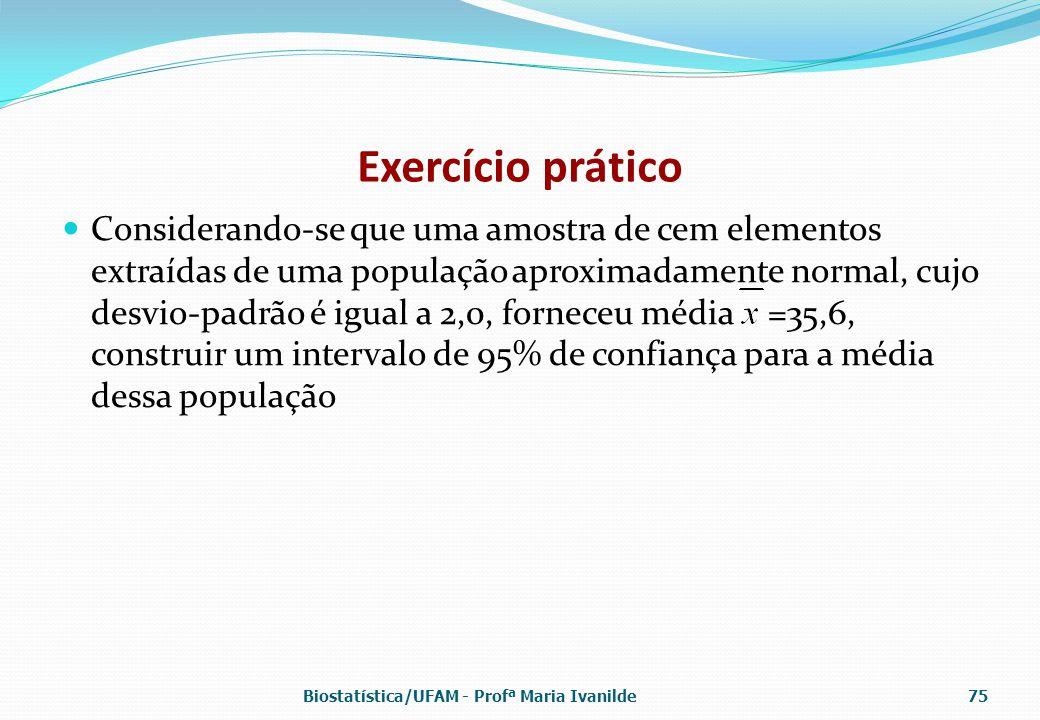 Exercício prático Considerando-se que uma amostra de cem elementos extraídas de uma população aproximadamente normal, cujo desvio-padrão é igual a 2,0