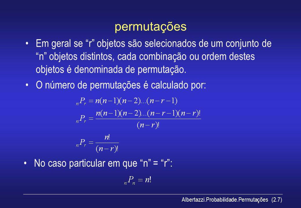 """Albertazzi.Probabilidade.Permutações (2.7) permutações Em geral se """"r"""" objetos são selecionados de um conjunto de """"n"""" objetos distintos, cada combinaç"""