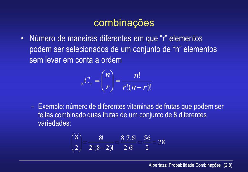 Albertazzi.Probabilidade.Conceito (2.9) probabilidade Conceito clássico: – Se existem n possibilidades com as mesmas chances das quais uma deve ocorrer e s destas são classificadas como favoráveis (ou sucesso), então a probabilidade de sucesso é dada por s/n –Exemplo: A probabilidade de obter um número par ao se jogar um dado honesto: Espaço amostral: {1, 2, 3, 4, 5, 6} n = 6 Eventos favoráveis: {2, 4, 6} s = 3 Probabilidade = s/n = 3/6 = 0,5 = 50%