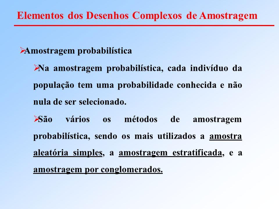  Amostragem probabilística  Na amostragem probabilística, cada indivíduo da população tem uma probabilidade conhecida e não nula de ser selecionado.