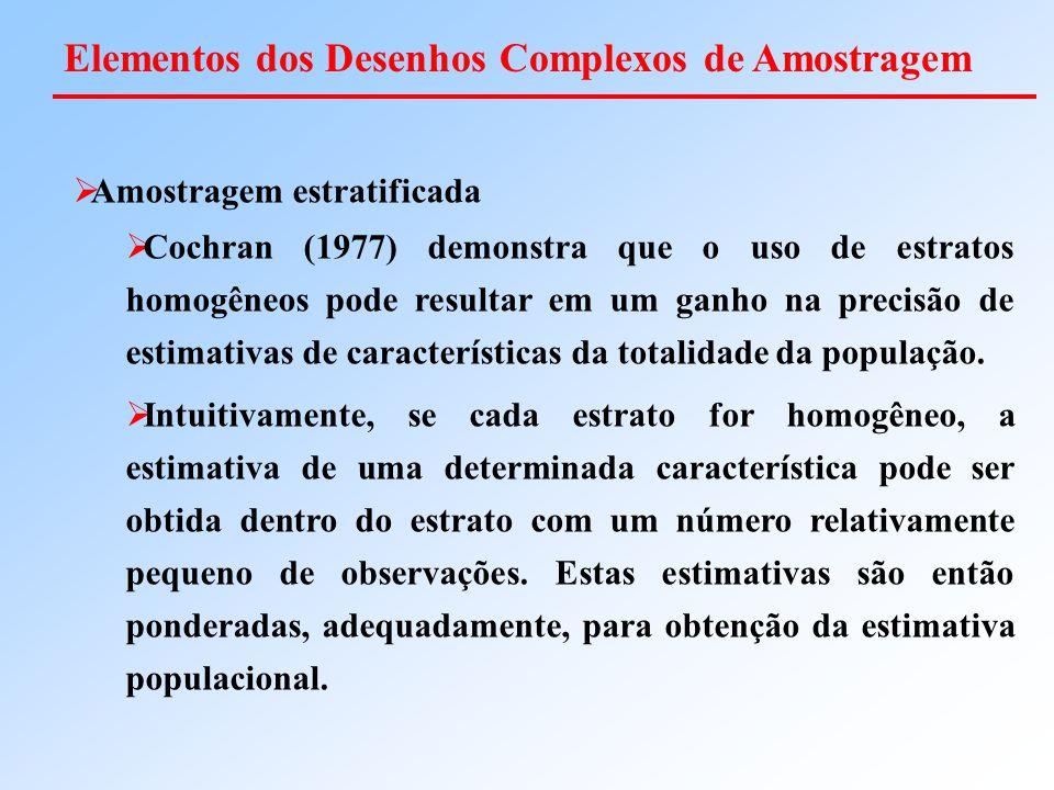  Amostragem estratificada  Cochran (1977) demonstra que o uso de estratos homogêneos pode resultar em um ganho na precisão de estimativas de caracte