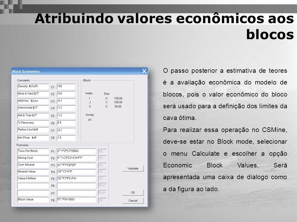 Atribuindo valores econômicos aos blocos Os valores obtidos na análise econômica pode ser obtida através dos seguintes cálculos: F1 : toneladas por bloco F2 : Custo por bloco minerado F3 : Quantidade de mineral por bloco F4 : O valor do mineral contido no bloco F5 : o valor do bloco se moído/britado F8 : O valor final atribuído ao bloco O padrão utilizado para cálculo é o RPN, semelhante ao utilizado nas calculadoras gráficas HP.