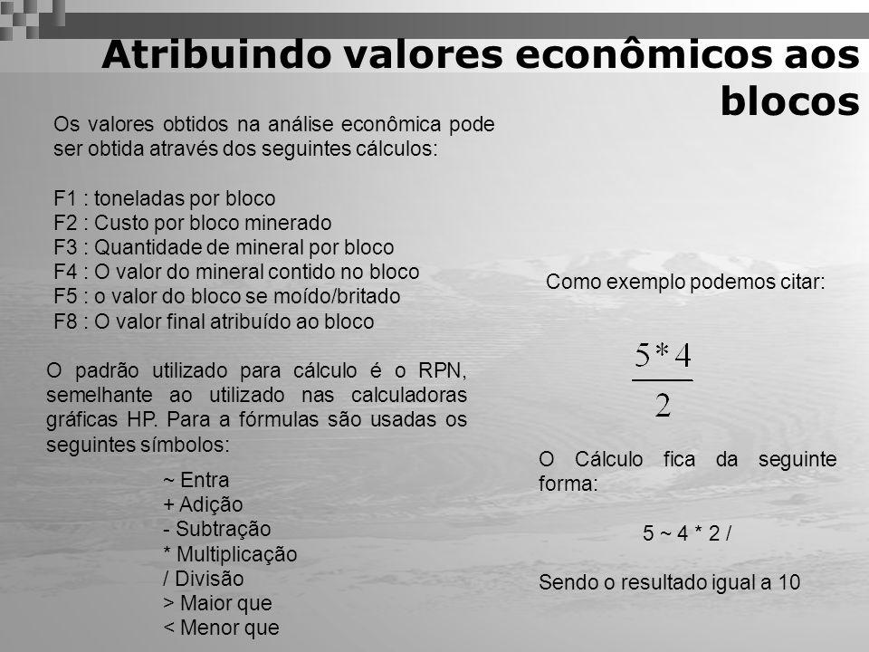 Atribuindo valores econômicos aos blocos Os valores obtidos na análise econômica pode ser obtida através dos seguintes cálculos: F1 : toneladas por bl