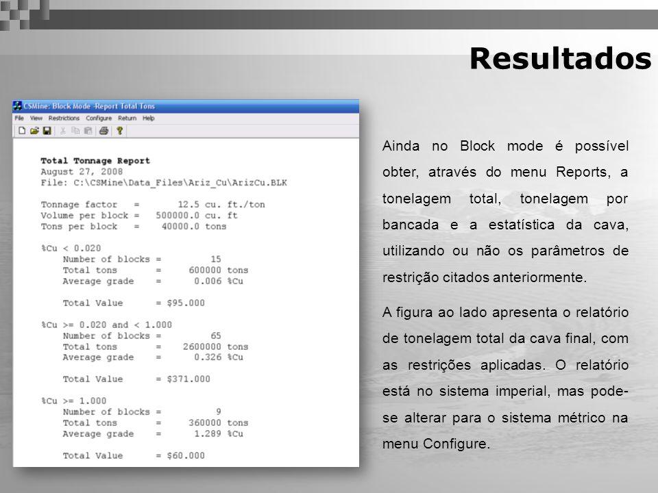 Resultados Ainda no Block mode é possível obter, através do menu Reports, a tonelagem total, tonelagem por bancada e a estatística da cava, utilizando