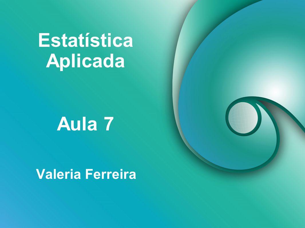 Estatística Aplicada Valeria Ferreira Aula 7