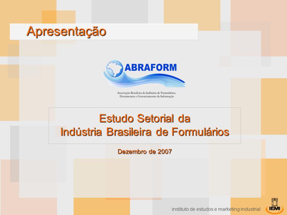 instituto de estudos e marketing industrial Apresentação Apresentação Estudo Setorial da Indústria Brasileira de Formulários Dezembro de 2007
