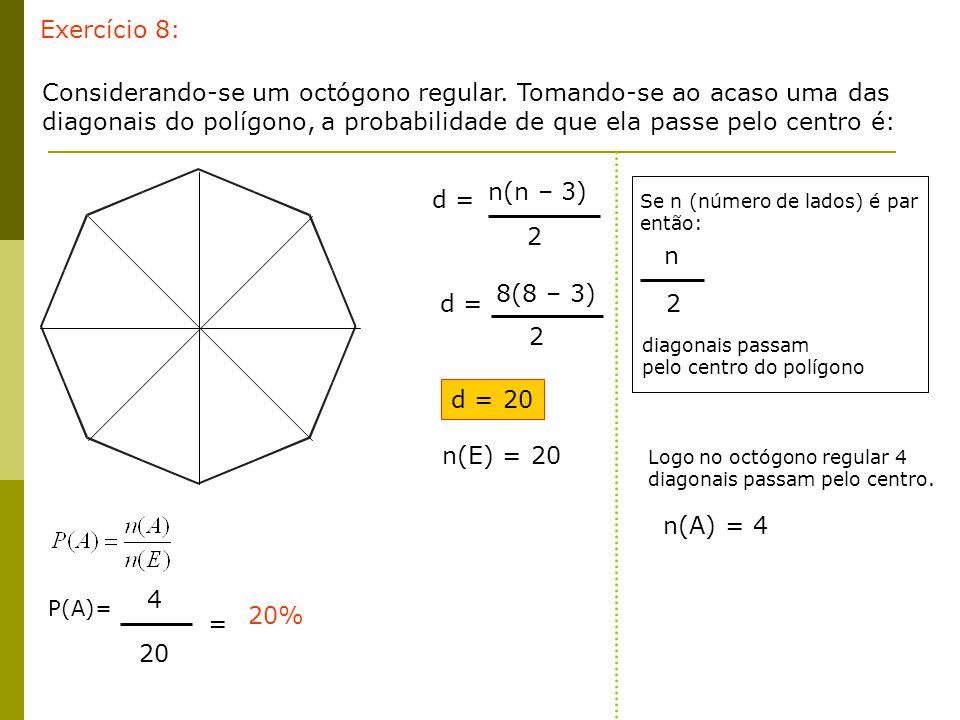 Considerando-se um octógono regular. Tomando-se ao acaso uma das diagonais do polígono, a probabilidade de que ela passe pelo centro é: Exercício 8: d
