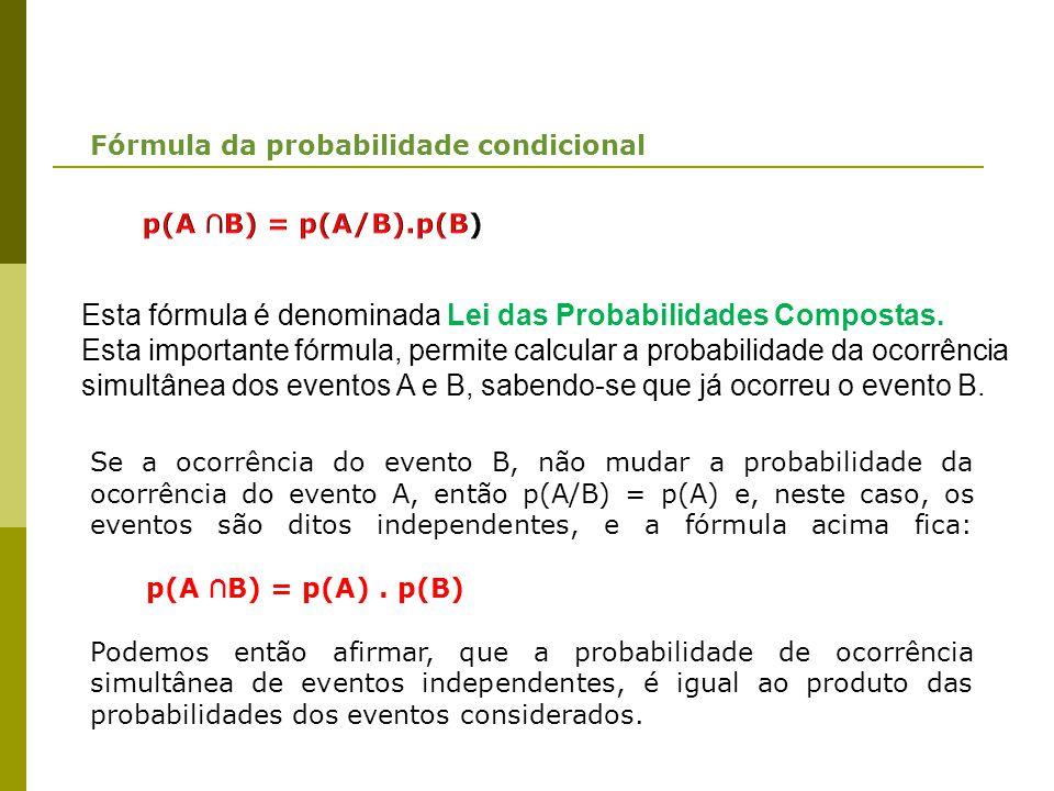 Fórmula da probabilidade condicional Esta fórmula é denominada Lei das Probabilidades Compostas. Esta importante fórmula, permite calcular a probabili