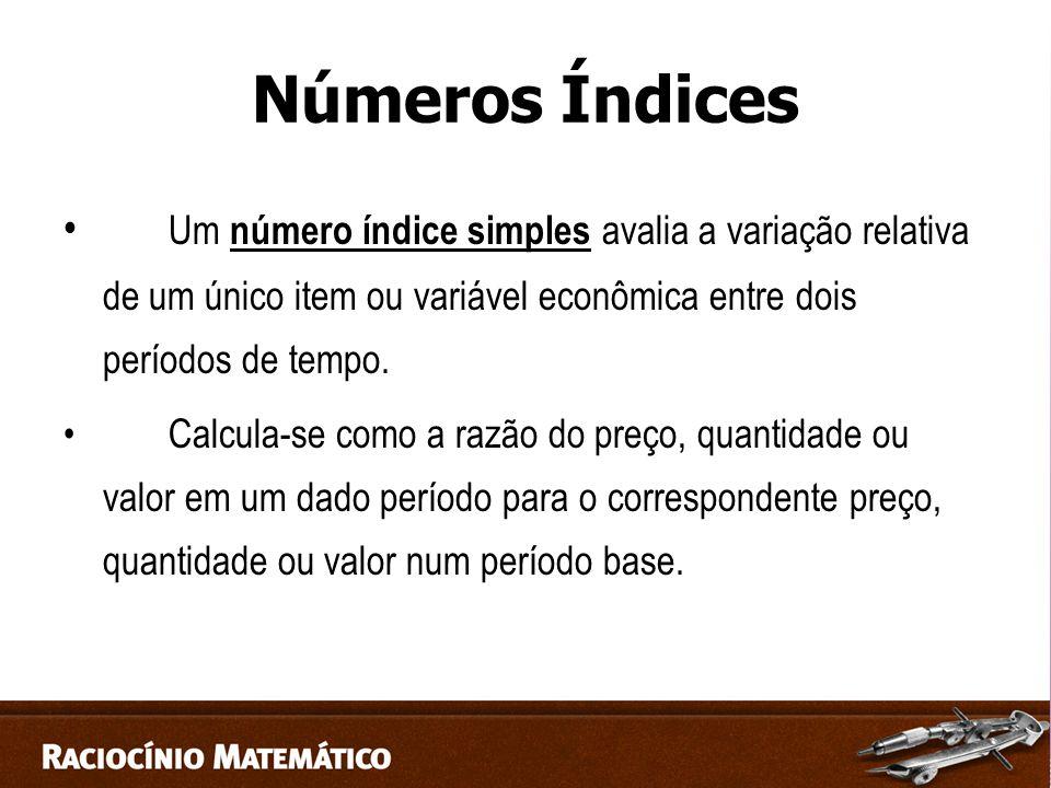 Números Índices Um número índice simples avalia a variação relativa de um único item ou variável econômica entre dois períodos de tempo.