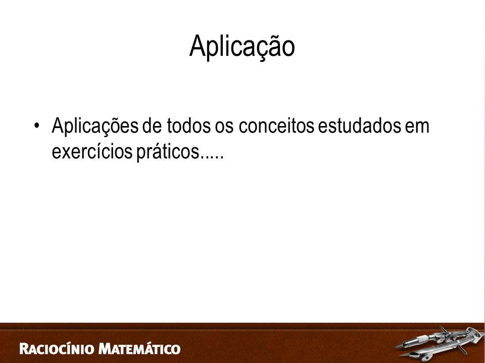 Aplicação Aplicações de todos os conceitos estudados em exercícios práticos.....