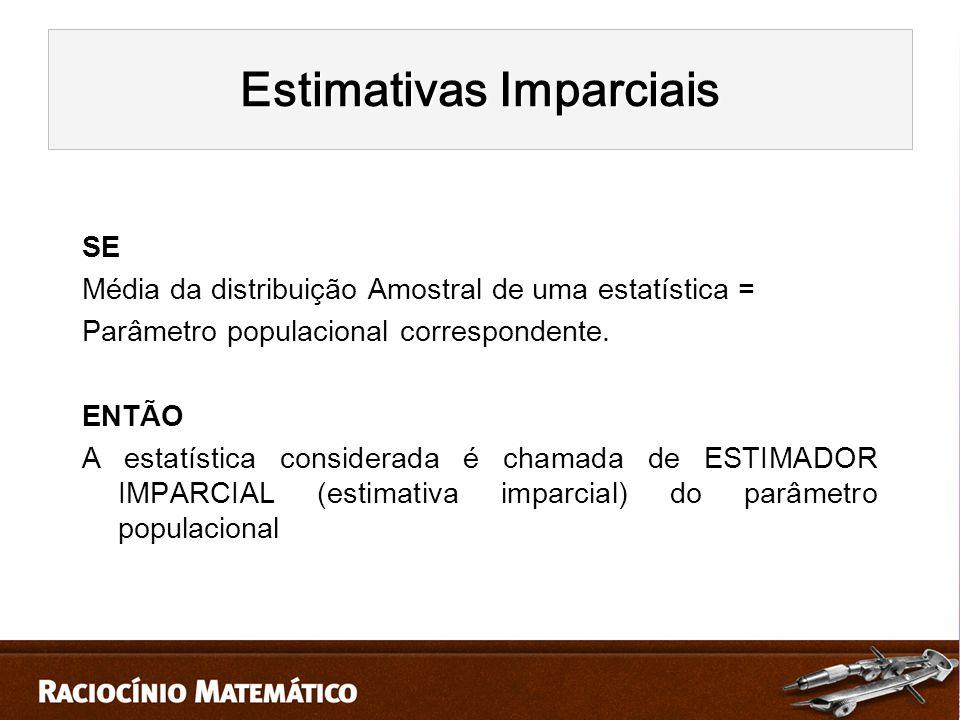 SE Média da distribuição Amostral de uma estatística = Parâmetro populacional correspondente.