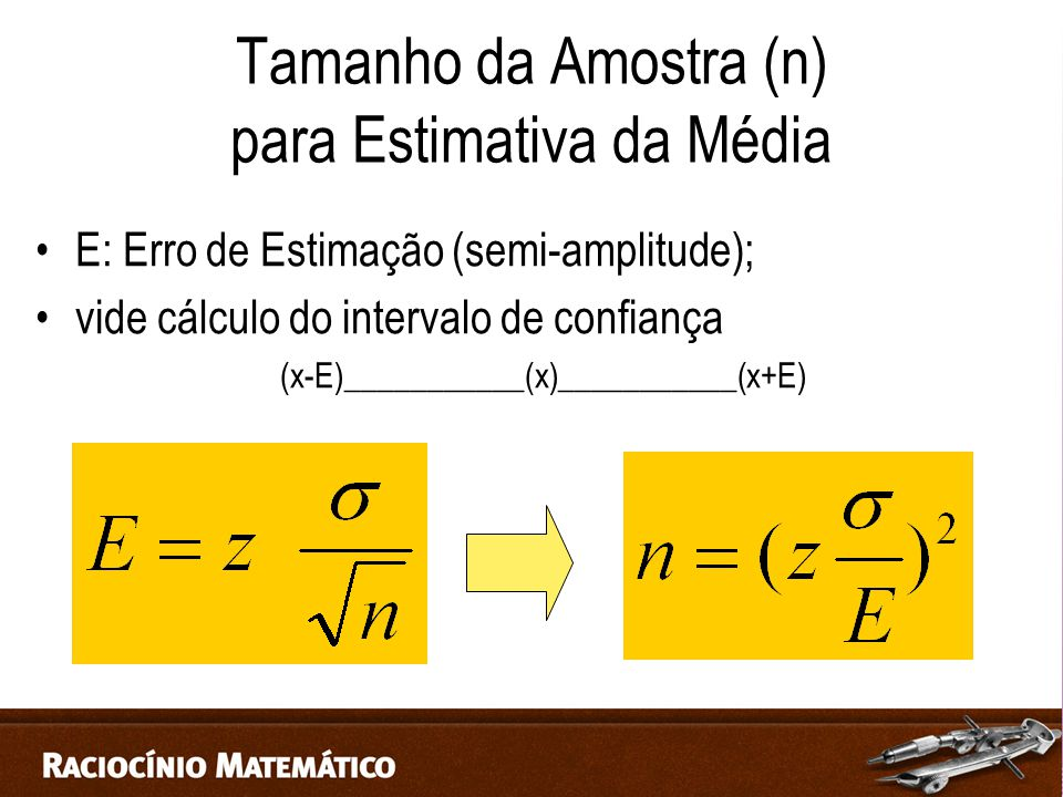Tamanho da Amostra (n) para Estimativa da Média E: Erro de Estimação (semi-amplitude); vide cálculo do intervalo de confiança (x-E)___________(x)___________(x+E)