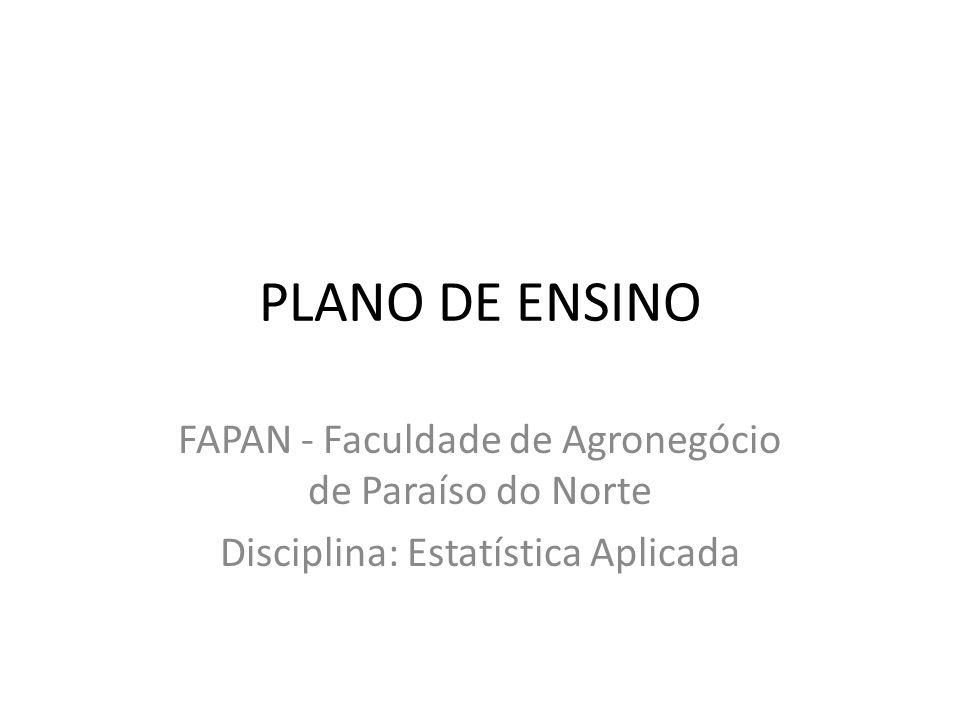 PLANO DE ENSINO FAPAN - Faculdade de Agronegócio de Paraíso do Norte Disciplina: Estatística Aplicada