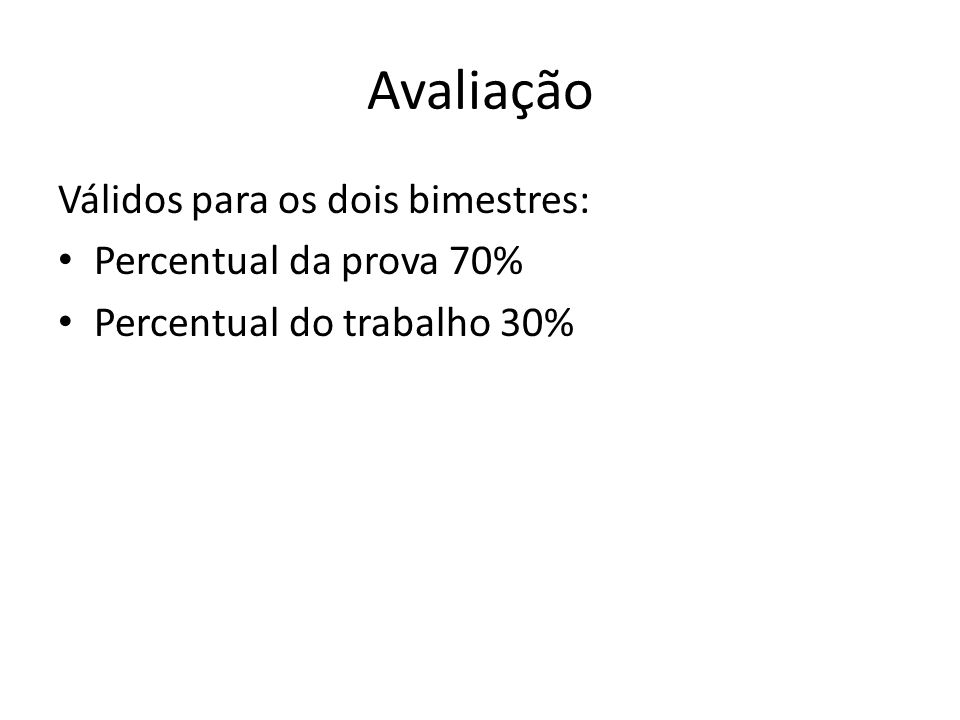 Avaliação Válidos para os dois bimestres: Percentual da prova 70% Percentual do trabalho 30%