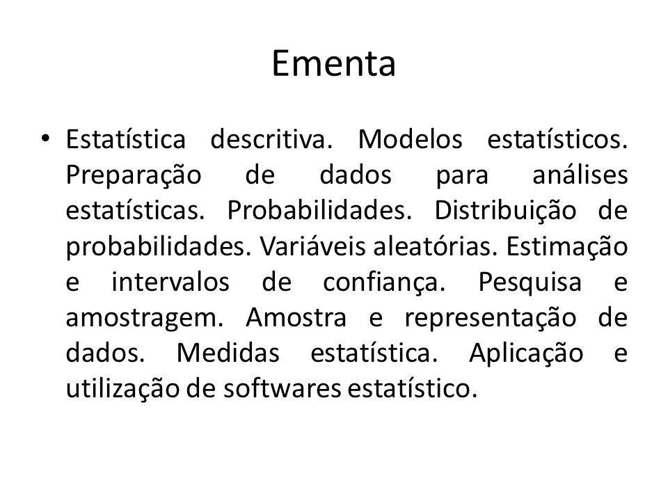 Ementa Estatística descritiva. Modelos estatísticos. Preparação de dados para análises estatísticas. Probabilidades. Distribuição de probabilidades. V