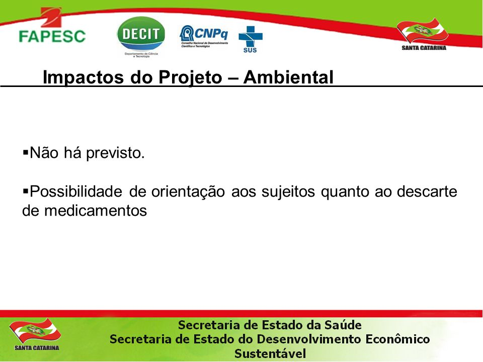 Impactos do Projeto – Ambiental  Não há previsto.