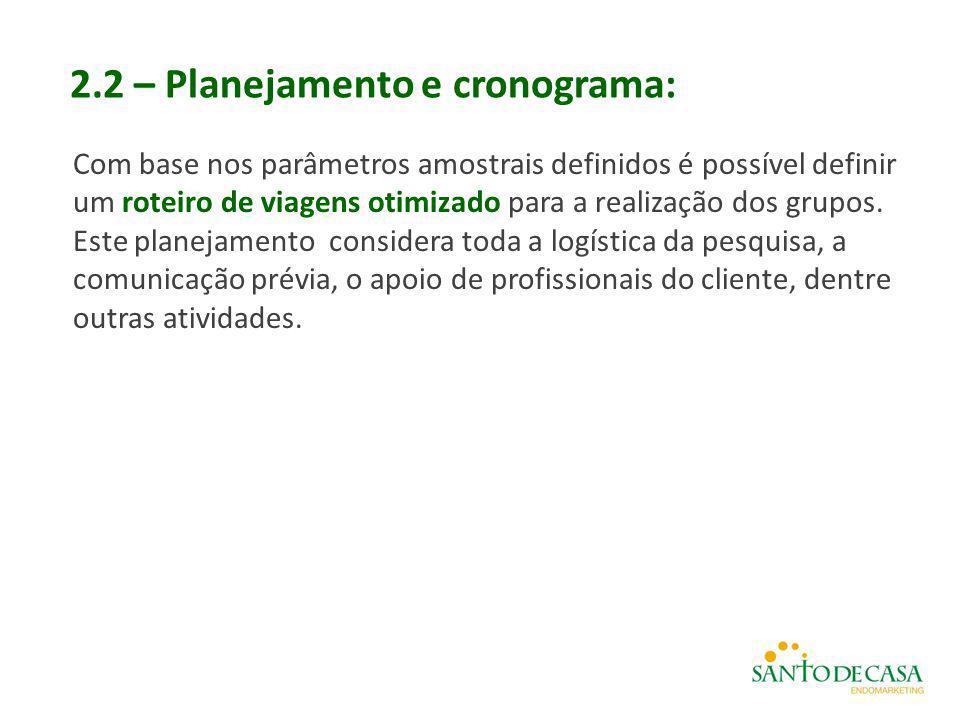 2.2 – Planejamento e cronograma: Com base nos parâmetros amostrais definidos é possível definir um roteiro de viagens otimizado para a realização dos