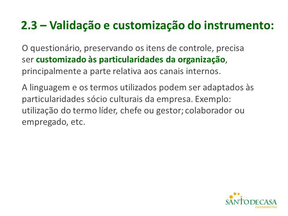 2.3 – Validação e customização do instrumento: O questionário, preservando os itens de controle, precisa ser customizado às particularidades da organi