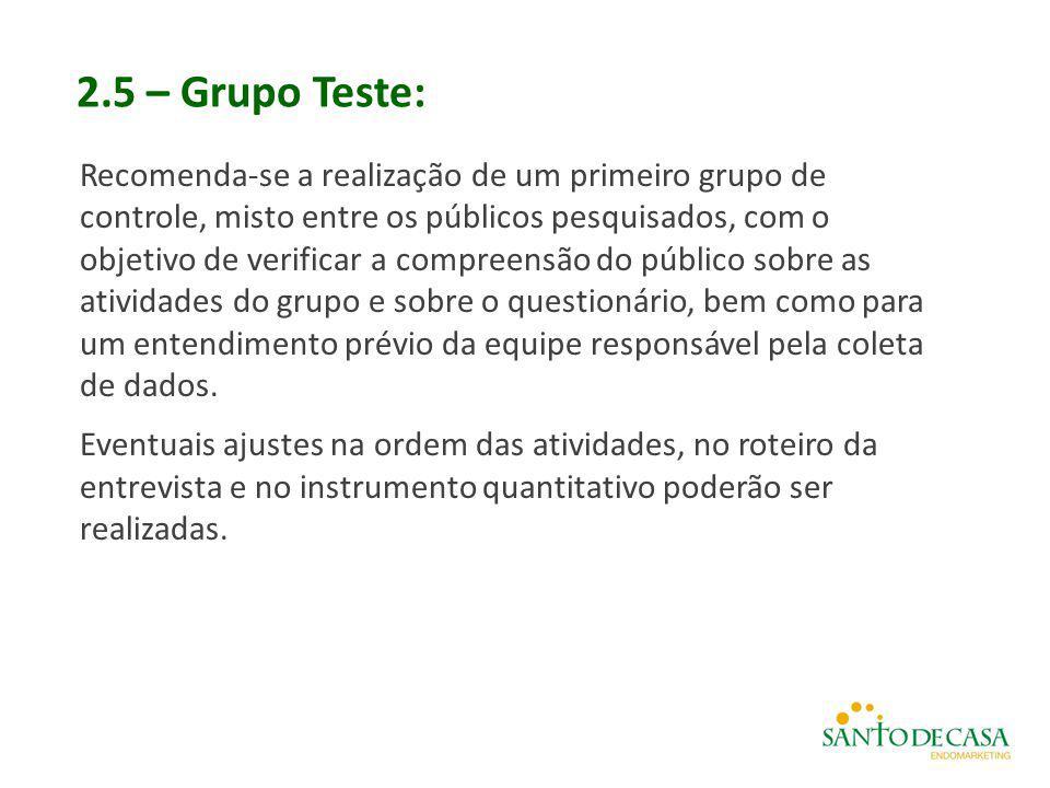 2.5 – Grupo Teste: Recomenda-se a realização de um primeiro grupo de controle, misto entre os públicos pesquisados, com o objetivo de verificar a comp