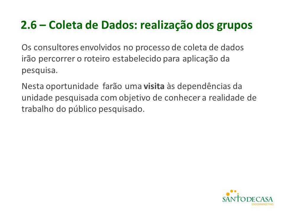 2.6 – Coleta de Dados: realização dos grupos Os consultores envolvidos no processo de coleta de dados irão percorrer o roteiro estabelecido para aplic