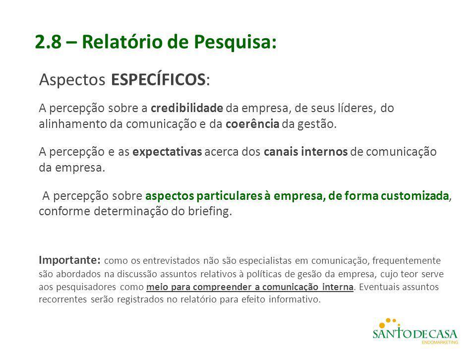 2.8 – Relatório de Pesquisa: Aspectos ESPECÍFICOS: A percepção sobre a credibilidade da empresa, de seus líderes, do alinhamento da comunicação e da c