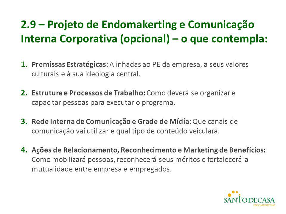 2.9 – Projeto de Endomakerting e Comunicação Interna Corporativa (opcional) – o que contempla: 1. Premissas Estratégicas: Alinhadas ao PE da empresa,