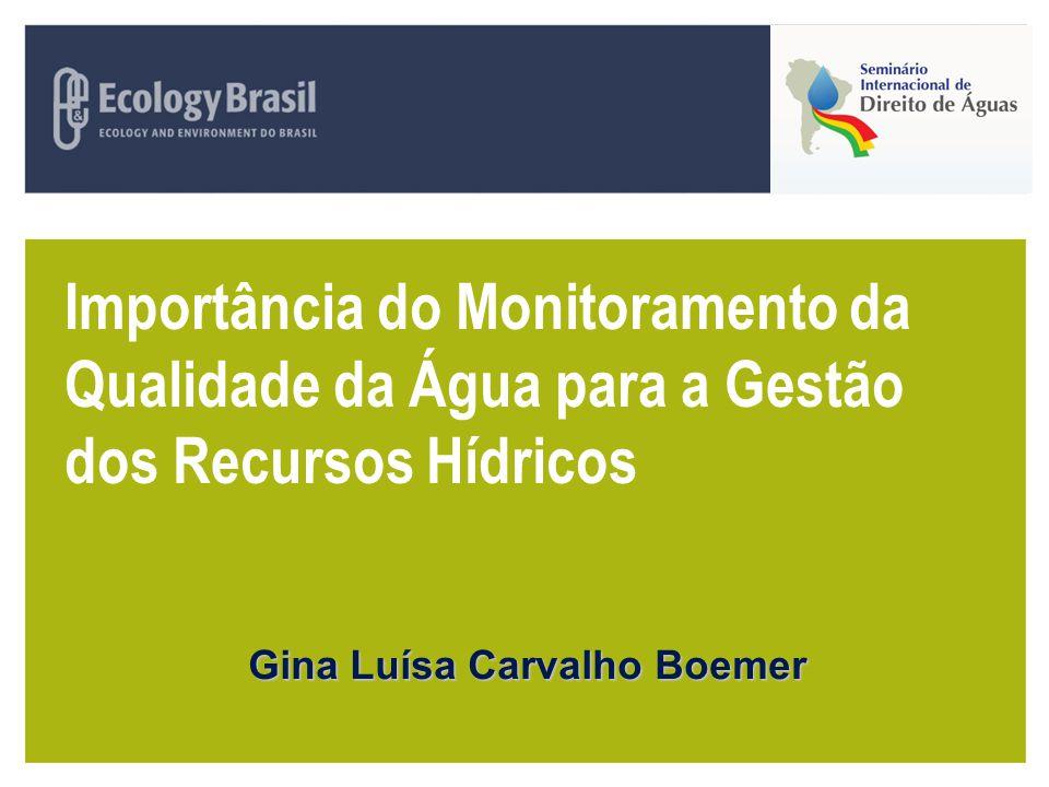 Importância do Monitoramento da Qualidade da Água para a Gestão dos Recursos Hídricos Gina Luísa Carvalho Boemer