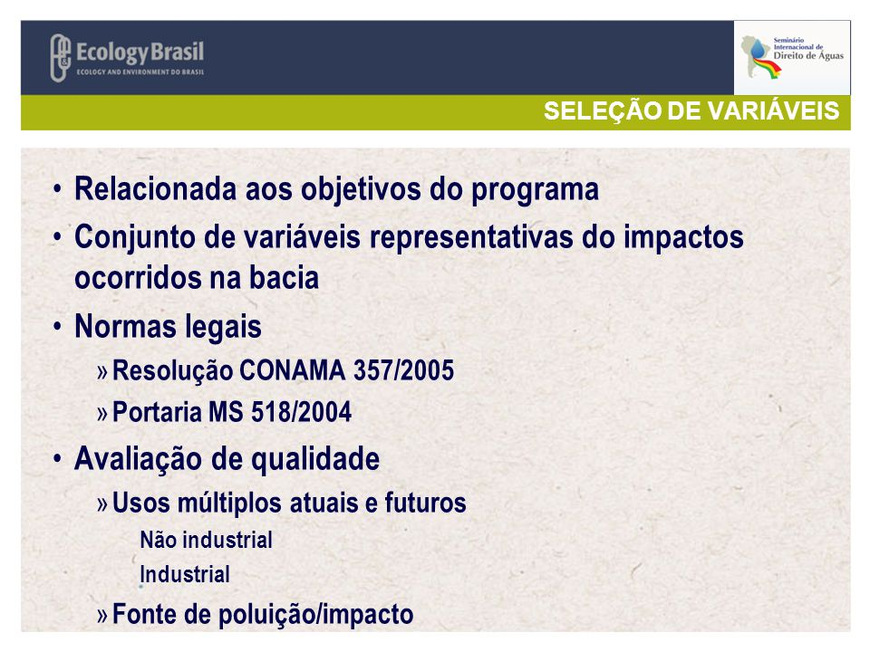 SELEÇÃO DE VARIÁVEIS Relacionada aos objetivos do programa Conjunto de variáveis representativas do impactos ocorridos na bacia Normas legais » Resolu