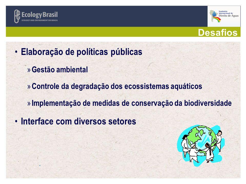 Desafios Elaboração de políticas públicas » Gestão ambiental » Controle da degradação dos ecossistemas aquáticos » Implementação de medidas de conservação da biodiversidade Interface com diversos setores