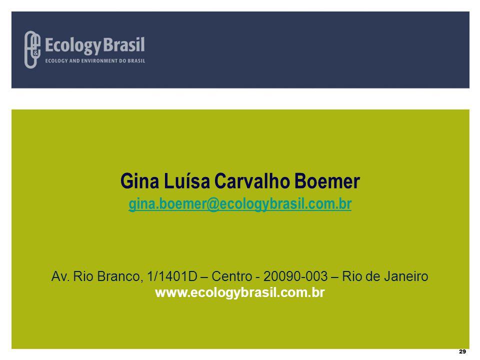 29 Gina Luísa Carvalho Boemer gina.boemer@ecologybrasil.com.br Av. Rio Branco, 1/1401D – Centro - 20090-003 – Rio de Janeiro www.ecologybrasil.com.br