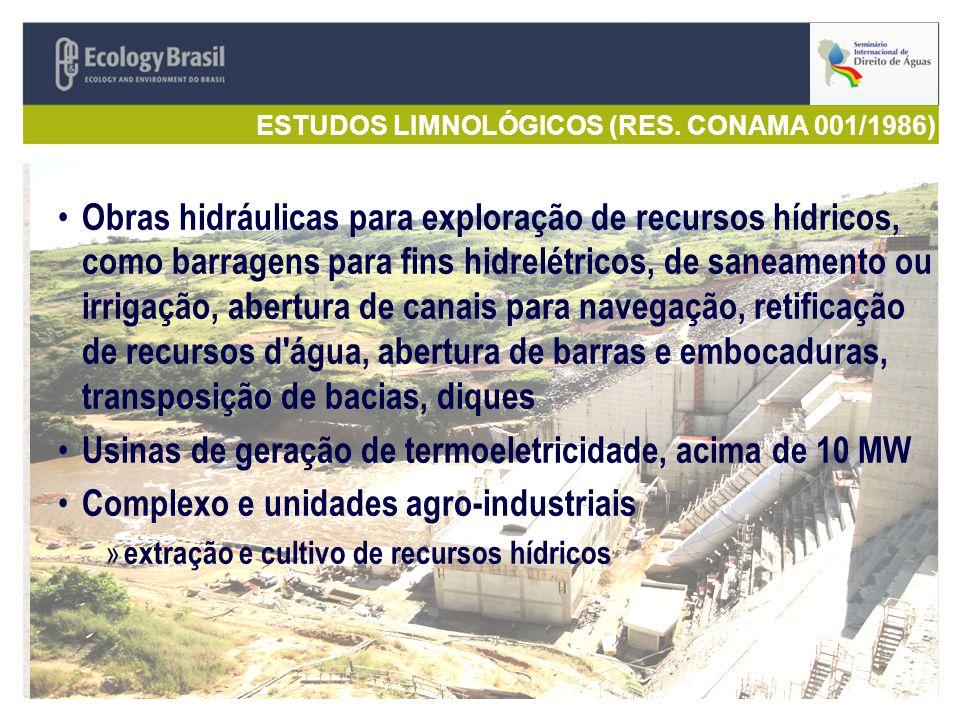 ESTUDOS LIMNOLÓGICOS (RES. CONAMA 001/1986) Obras hidráulicas para exploração de recursos hídricos, como barragens para fins hidrelétricos, de saneame