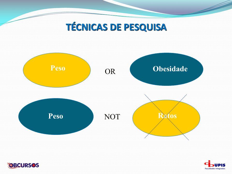 TÉCNICAS DE PESQUISA 6. Fazer uso dos SINÔNIMOS: Peso Obesidade Sedentarismo Obeso (s)