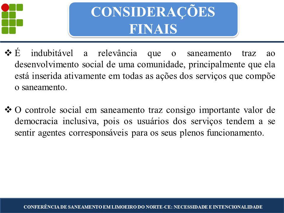 CONSIDERAÇÕES FINAIS CONFERÊNCIA DE SANEAMENTO EM LIMOEIRO DO NORTE-CE: NECESSIDADE E INTENCIONALIDADE  É indubitável a relevância que o saneamento t