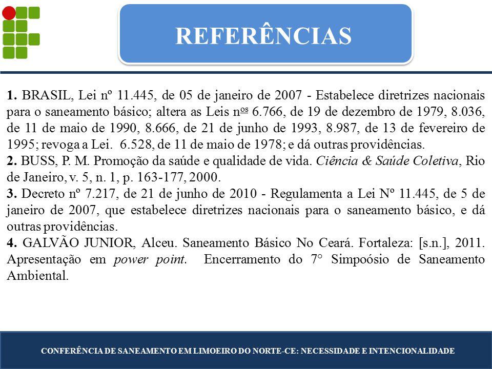 REFERÊNCIAS CONFERÊNCIA DE SANEAMENTO EM LIMOEIRO DO NORTE-CE: NECESSIDADE E INTENCIONALIDADE 1. BRASIL, Lei nº 11.445, de 05 de janeiro de 2007 - Est