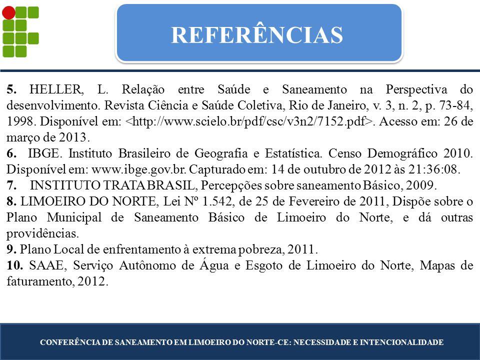 REFERÊNCIAS CONFERÊNCIA DE SANEAMENTO EM LIMOEIRO DO NORTE-CE: NECESSIDADE E INTENCIONALIDADE 5. HELLER, L. Relação entre Saúde e Saneamento na Perspe