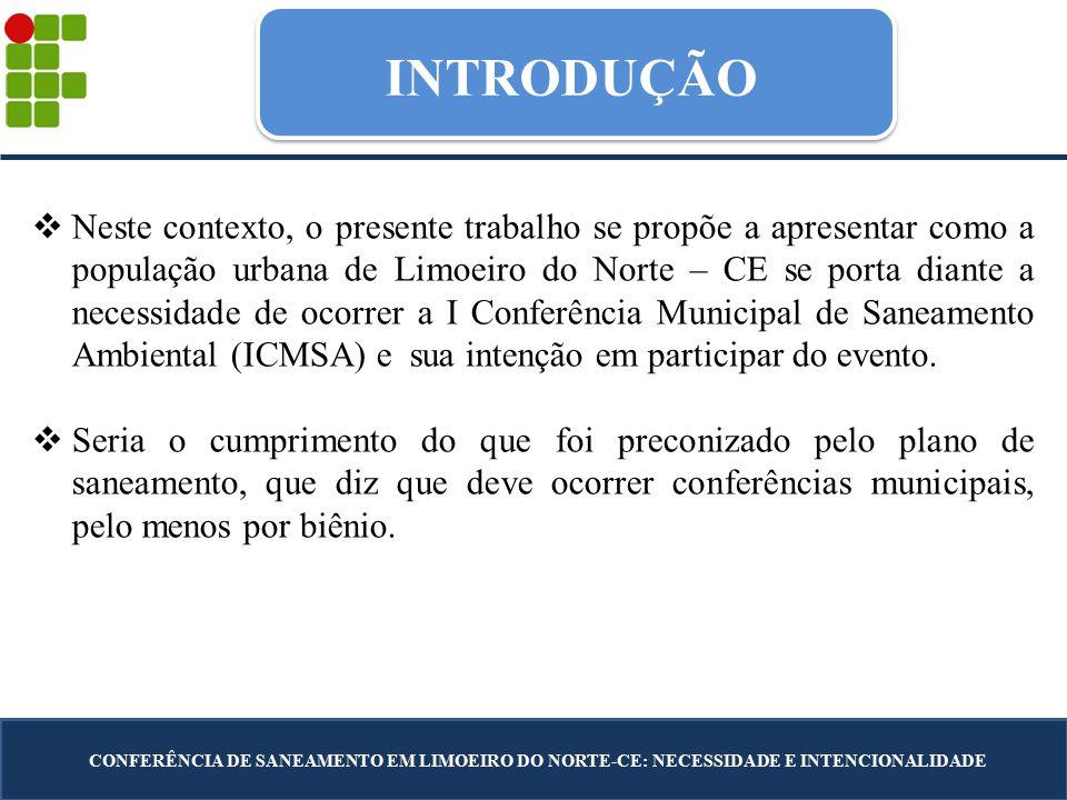 INTRODUÇÃO CONFERÊNCIA DE SANEAMENTO EM LIMOEIRO DO NORTE-CE: NECESSIDADE E INTENCIONALIDADE  Neste contexto, o presente trabalho se propõe a apresen